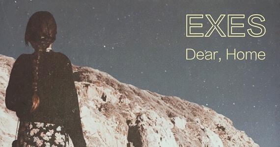 New Music: Exes – Dear, Home