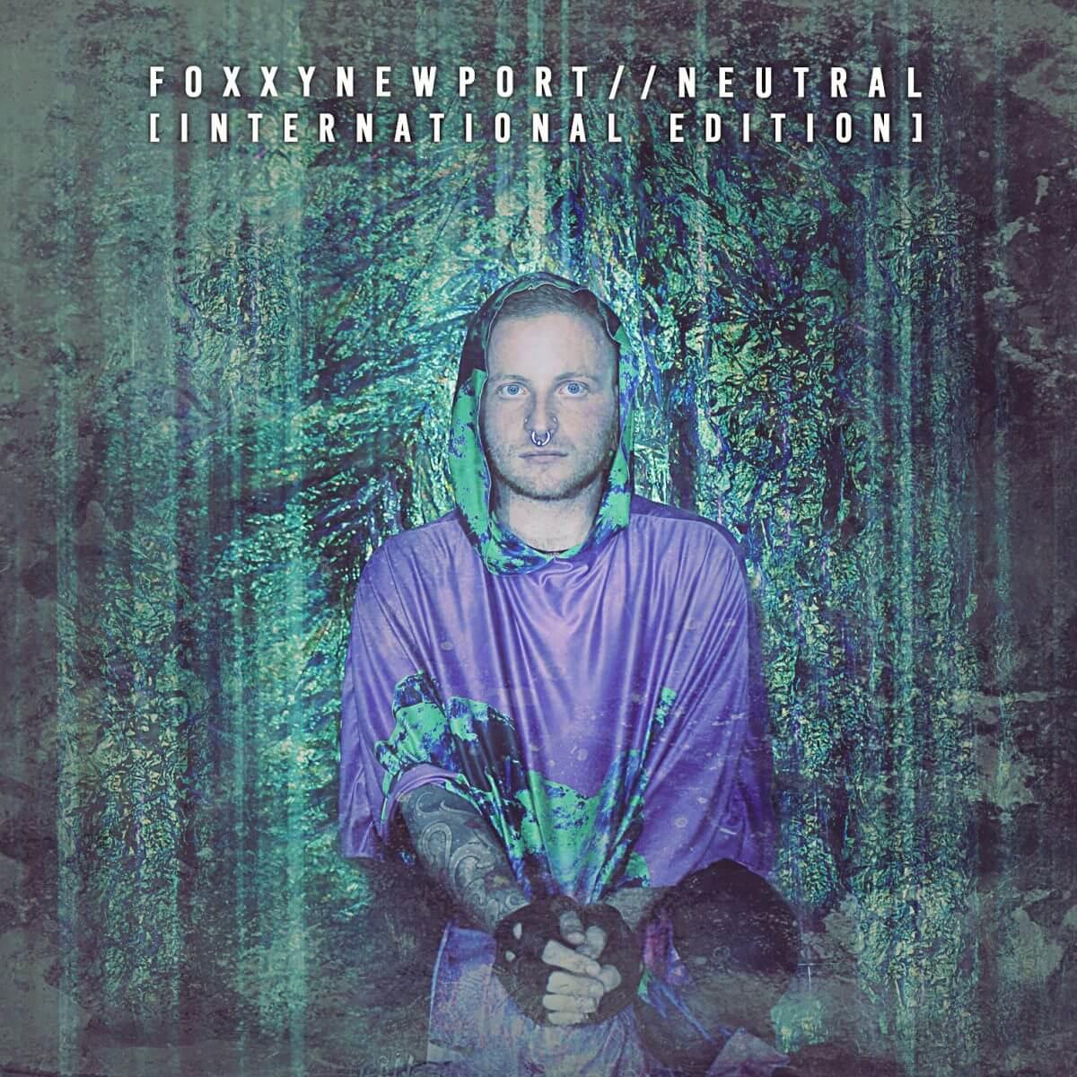 Foxxynewport – Neutral [international Edition]